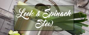 Super easy, delicious Leek & Spinach stew
